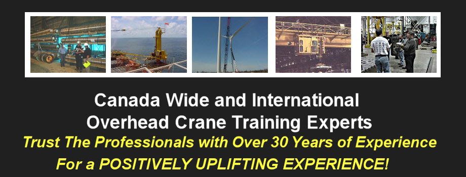 Canada Wide and International Overhead Crane Training Program Experts with over 30 Years Experience!